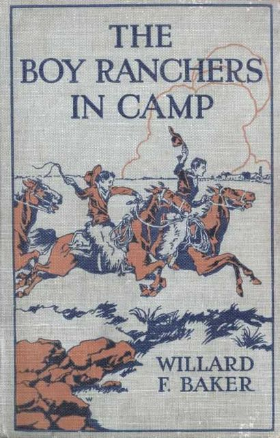 The Boy Ranchers in Camp / or The Water Fight at Diamond X, Willard F.Baker