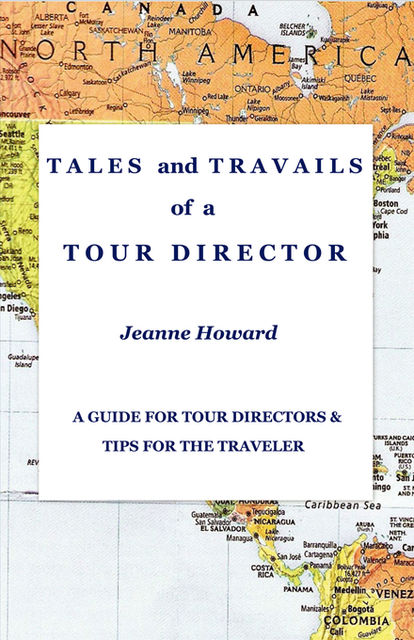 TALES and TRAVAILS of a TOUR DIRECTOR, Jeanne Howard