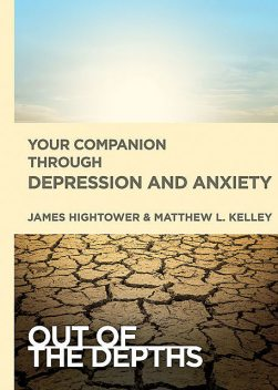 Out of the Depths: Your Companion Through Depression and Anxiety, James Hightower, Matt Kelley
