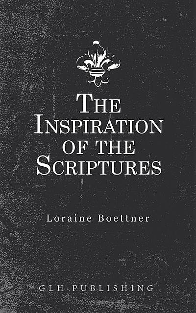 The Inspiration Of The Scriptures, Loraine Boettner