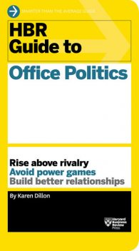 HBR Guide to Office Politics (HBR Guide Series), Karen Dillon, Karen Dillon