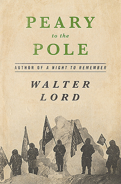Peary to the Pole, Walter Lord