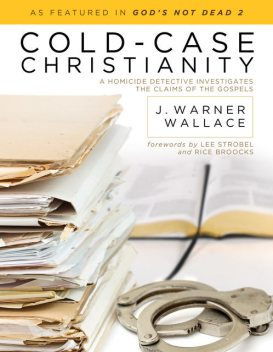 Cold-Case Christianity, J. Warner Wallace