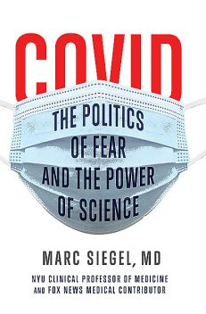 COVID: The Politics of Fear and the Power of Science, Marc Siegel