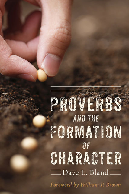 Proverbs and the Formation of Character, Dave Bland