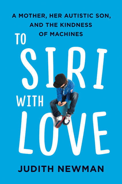 To Siri with Love, Judith Newman