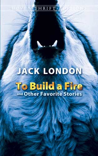 To Build a Fire and Other Favorite Stories, Jack London