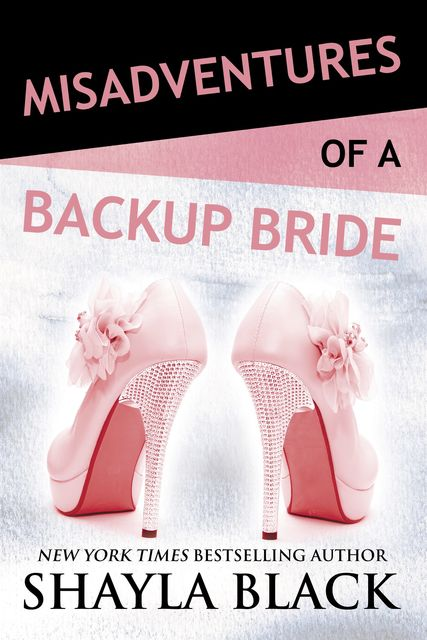 Misadventures of a Backup Bride, Shayla Black