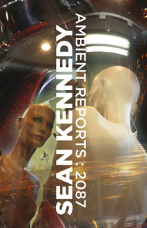 Ambient Reports : 2087, Sean Kennedy