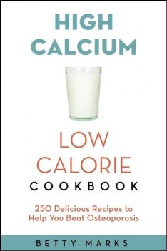 The High-Calcium Low-Calorie Cookbook, R.D, C.D. E. Warshaw, Hope S M.M., Sc.