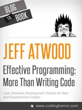 Effective Programming: More Than Writing Code, Jeff Atwood