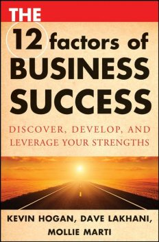 The 12 Factors of Business Success, Dave – Hogan, Kevin, Marti, Mollie – Lakhani