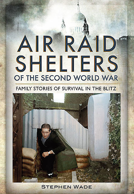 Air Raid Shelters of the Second World War, Stephen Wade