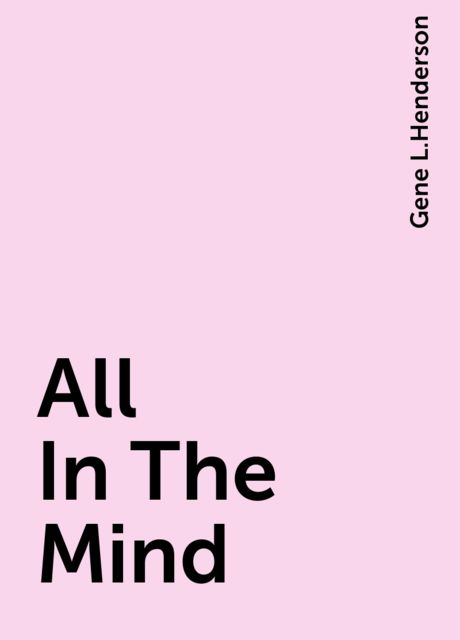 All In The Mind, Gene L.Henderson