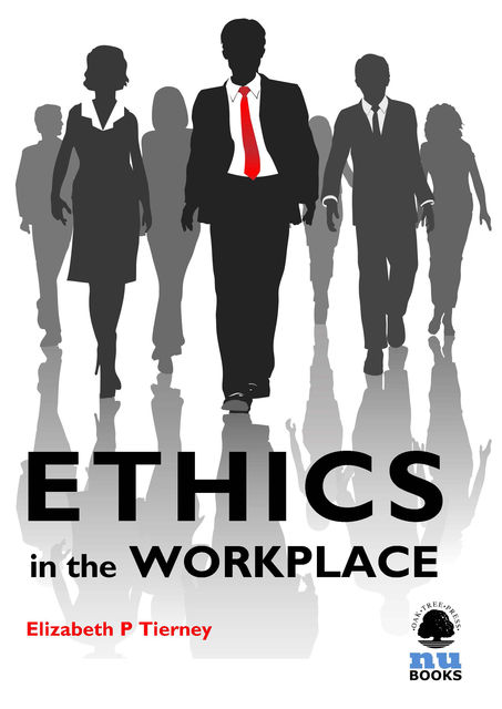 Ethics in the Workplace, Elizabeth P Tierney