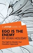 A Joosr Guide to… Ego is the Enemy by Ryan Holiday, Joosr
