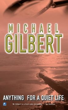 Anything For A Quiet Life & Other Mysteries, Michael Gilbert