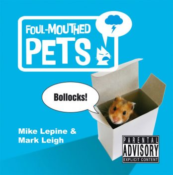 Foul-Mouthed Pets, Mark Leigh, Mike Lepine
