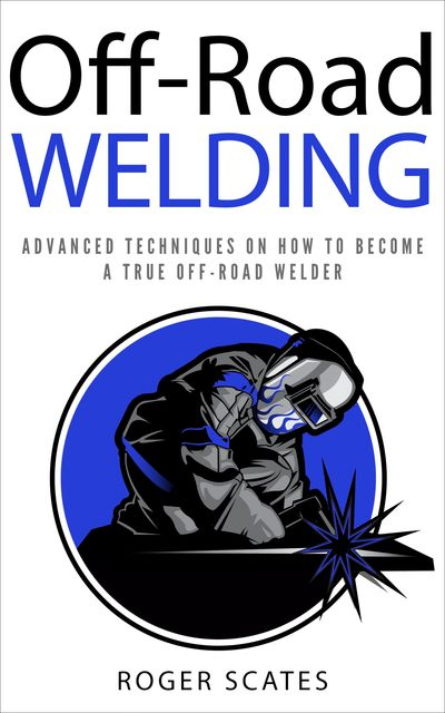 Off-Road Welding, Roger Scates