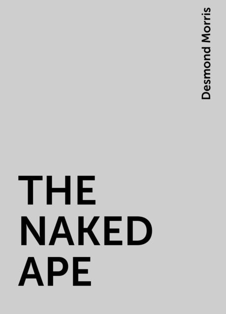 THE NAKED APE, Desmond Morris