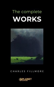 The complete works, Charles Fillmore