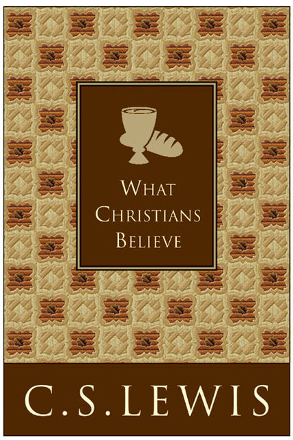 What Christians Believe, Clive Staples Lewis