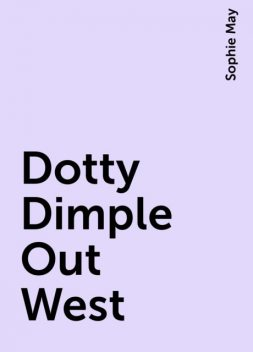 Dotty Dimple Out West, Sophie May