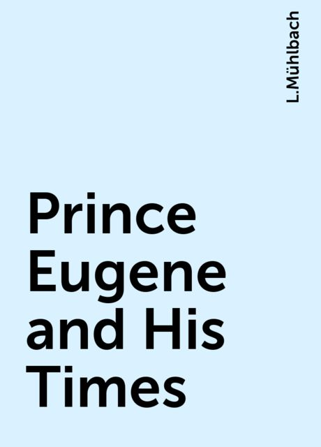 Prince Eugene and His Times, L.Mühlbach