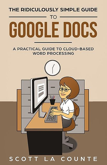 The Ridiculously Simple Guide to Google Docs, Scott La Counte