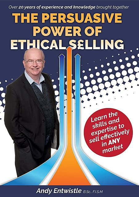 The Persuasive Power of Ethical Selling, Andy Entwistle