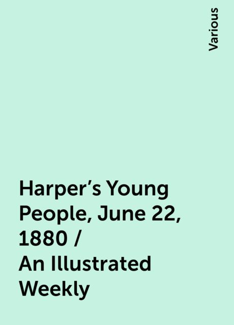 Harper's Young People, June 22, 1880 / An Illustrated Weekly, Various