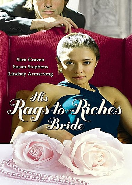 His Rags-to-Riches Bride, Lindsay Armstrong, Susan Stephens, Sara Craven