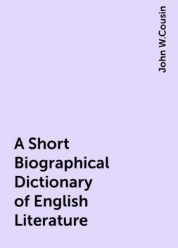 A Short Biographical Dictionary of English Literature, John W.Cousin