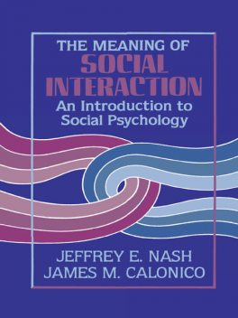 The Meaning of Social Interaction, James M. Calonico, Jeffrey E. Nash
