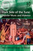 Dark Side of the Tune: Popular Music and Violence, Bruce Johnson, Martin Cloonan