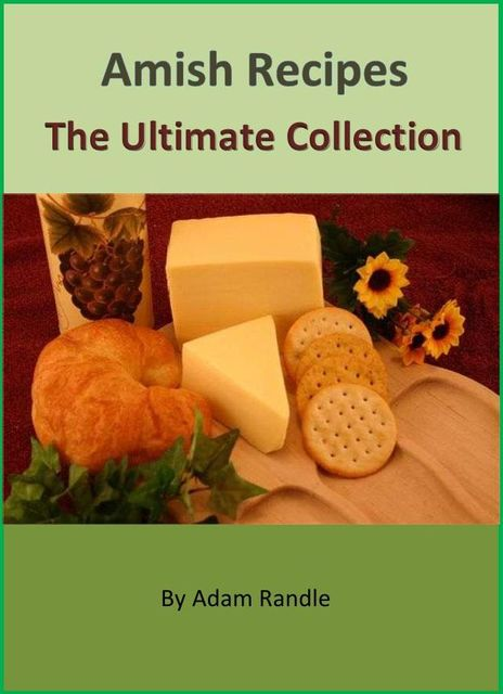 Amish Recipes – The Ultimate Collection, Adam Randle