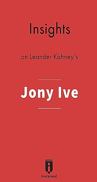 Insights on Leander Kahney's Jony Ive, Instaread