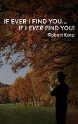 IF EVER I FIND YOU…IF I EVER FIND YOU, Robert Karp