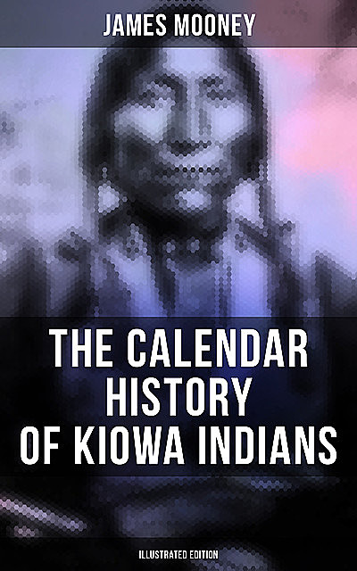 The Calendar History of Kiowa Indians (Illustrated Edition), James Mooney