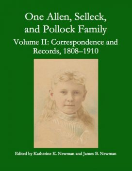 One Allen, Selleck, and Pollock Family, Volume Ⅱ: Correspondence and Records, 1808–1910, James Newman, Katherine K. Newman