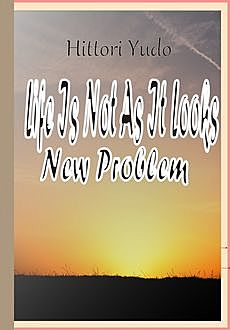 Life Is Not As It Looks! New Problem, Hittori Yudo