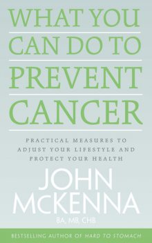 What You Can Do to Prevent Cancer, John McKenna