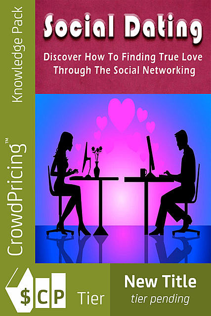 Social Dating – Finding True Love Through the Power of Social Networking, Jack Moore
