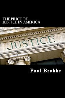 The Price of Justice in America, Paul Brakke