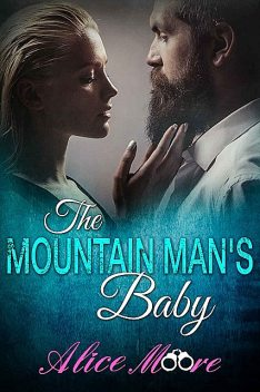 The Mountain Man's Baby, Alice Moore