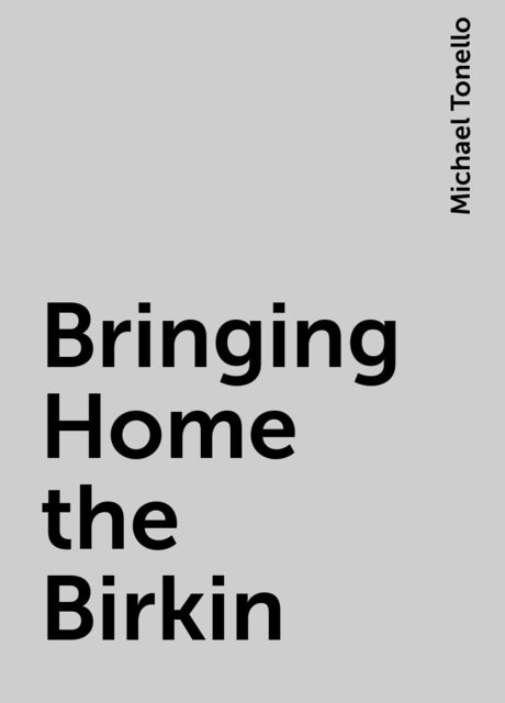 Bringing Home the Birkin, Michael Tonello