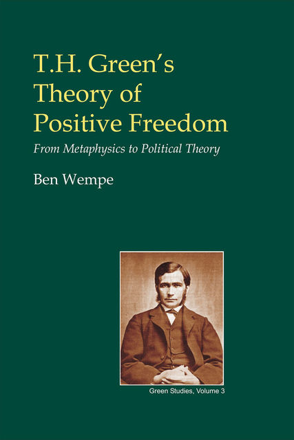 T.H. Green's Theory of Positive Freedom, Ben Wempe