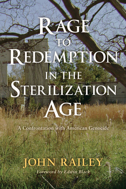 Rage to Redemption in the Sterilization Age, John Railey
