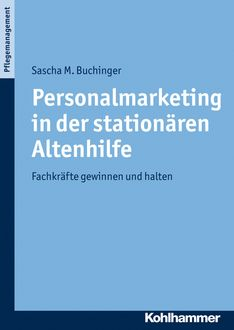 Personalmarketing in der stationären Altenhilfe, Sascha M. Buchinger