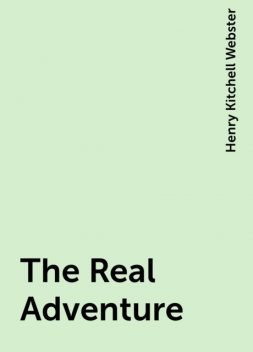 The Real Adventure, Henry Kitchell Webster